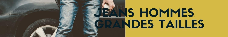jeans hommes grandes tailles