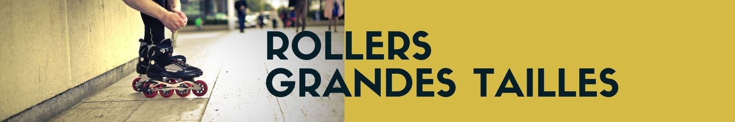 rollers grandes tailles